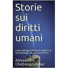 Storie sui diritti umani: Libro bilingue Italiano Inglese in un'antologia di racconti brevi (Racconti bilingue Vol. 4)