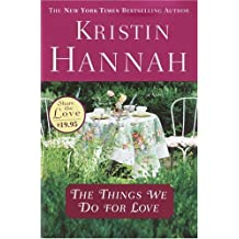 The Things We Do for Love by Kristin Hannah (2004-06-15)