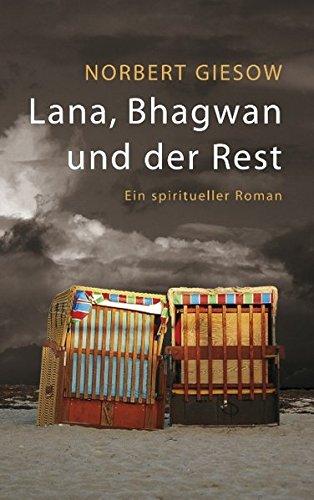 Preisvergleich Produktbild Lana, Bhagwan und der Rest: Ein spiritueller Roman