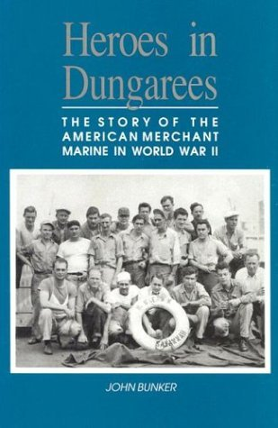 Heroes in Dungarees: The Story of the American Merchant Marine in World War II by John Bunker (1995-10-02)