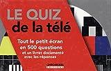 Le quiz de la télé : Tout le petit écran en 500 questions et un livret documenté avec les réponses