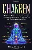 Chakren: Erstaunliche Techniken, um Energie auszuschütten, die Aura zu erhöhen und die Chakren auszugleichen (Die Wichtigkeit von Gleichgewicht & Meditation) - Marlene Maier