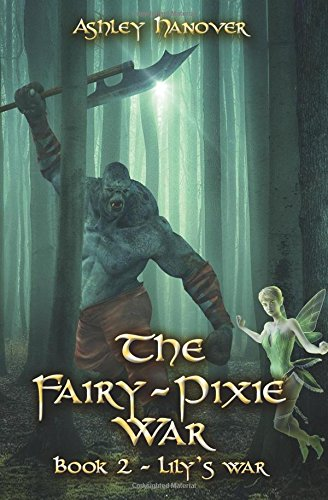 The Fairy-Pixie War: Books 2 - Lily's War
