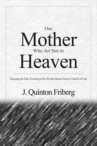 Our Mother Who Art Not in Heaven: Exposing the False Teachings of the World Mission Society Church of God por J. Quinton Friberg