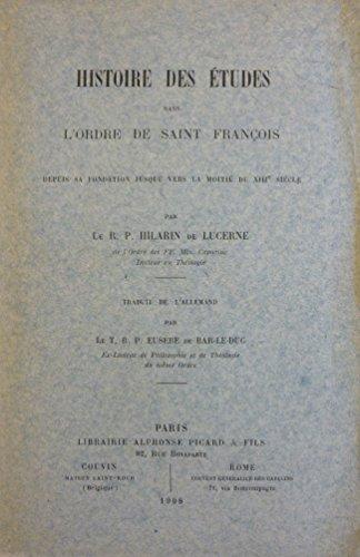 Histoire des tudes dans l'Ordre de Saint-Franois depuis sa fondation jusque vers la moiti du XIIIe sicle