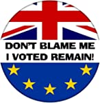 Don't Blame Me, I Voted Remain - 59mm...