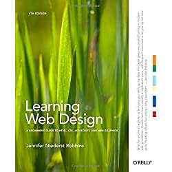Learning Web Design: A Beginner's Guide to HTML, CSS, JavaScript, and Web Graphics