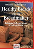 Health Breads With a Breadmaker (Natural Health Guide)