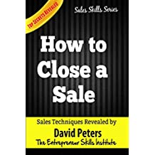 How to Close a Sale (Sales Skills Series Book 1)