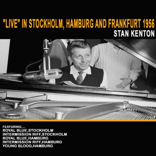 live in stockholm hamburg and frankfurt 1956 by stan kenton on amazon music. Black Bedroom Furniture Sets. Home Design Ideas