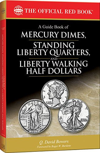 A Guide Book of Mercury Dimes, Standing Liberty Quarters, and Liberty Walking Half Dollars, 1st Edition (Official Red Book: Bowers)