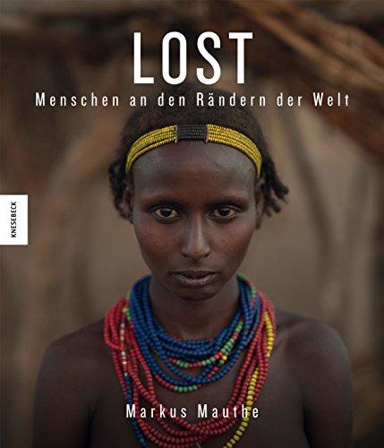 LOST: Menschen an den Rändern der Welt (Äthiopien, Brasilien, Indonesien, Malaysia, Myanmar, Namibia, Russland, Südsudan)