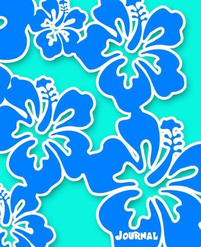 Journal (Hawaiian Hibiscus Flower Blue & Aqua Edition): Notebook,  bullet journal, planner (vacation notebooks summer scrapbooks journals) (Blue Hibiscus)