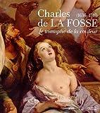 Charles de La Fosse (1636-1716) Le triomphe de la couleur by ADELINE COLLANGE-PERUGI BÉATRICE SARRAZIN (2015-03-04) - 04/03/2015