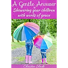 A Gentle Answer: Showering Your Children with Words of Grace (English Edition)
