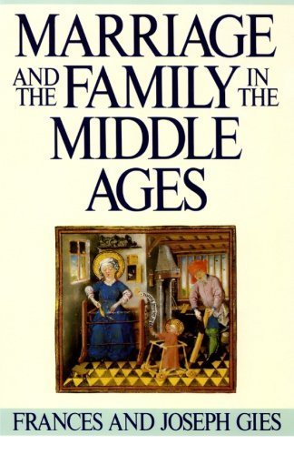 Marriage and the Family in the Middle Ages by Frances Gies, Joseph Gies (1989) Paperback