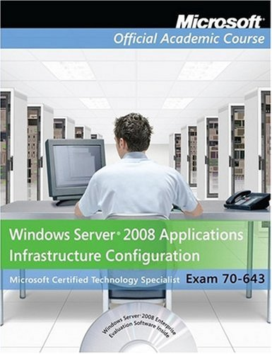 Windows Server 2008 Applications Infrastructure Configuration: Microsoft Certified Technology Specialist, Exam 70-643 [With Paperback Book]: Windows ... (Microsoft Official Academic Course Series)