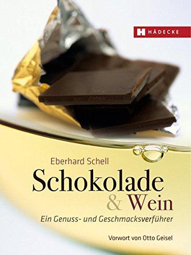 Schokolade & Wein: Ein Genuss- und Geschmacksverführer