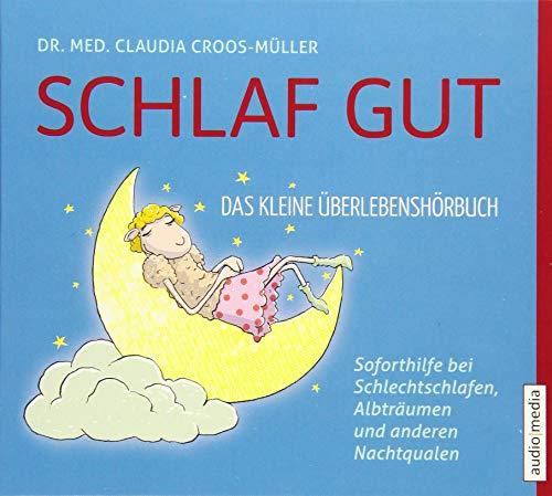 Schlaf gut. Das kleine Überlebensbuch: Soforthilfe bei Schlechtschlafen, Albträumen und anderen Nachtqualen