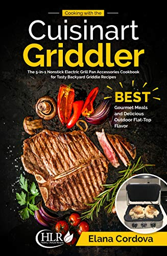Scraper Plate (Cooking with the Cuisinart Griddler: The 5-in-1 Nonstick Electric Grill Pan Accessories Cookbook for Tasty Backyard Griddle Recipes: Best Gourmet Meals ... Flavor (Griddle Cooking 1) (English Edition))