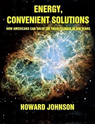 Energy, Convenient Solutions: How Americans can Solve the Energy Crisis in Ten Years by Howard Johnson (2010-08-29)