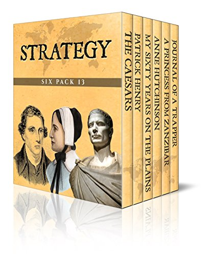 Strategy Six Pack 13 - The Caesars, Patrick Henry, My Sixty Years on the Plains, Anne Hutchinson, A Princess from Zanzibar and Journal of a Trapper: Nine ... Mountains (Illustrated) (English Edition)