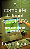 A complete tutorial about SEO: Must guide book for beginners (English Edition)
