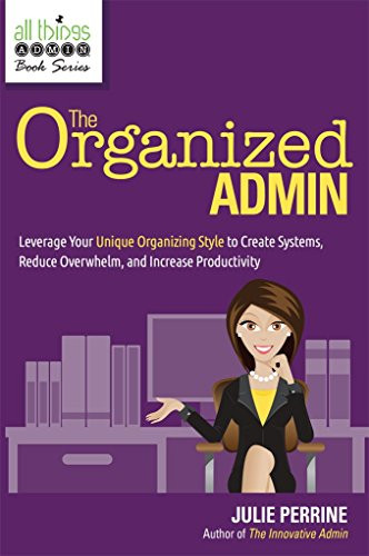 The Organized Admin: Leverage Your Unique Organizing Style  to Create Systems, Reduce Overwhelm, and Increase Productivity (English Edition)