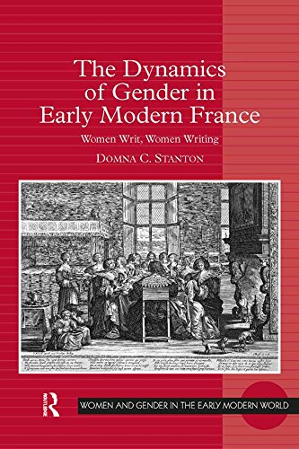 The Dynamics of Gender in Early Modern France: Women Writ, Women Writing (Women and Gender in the Early Modern World)