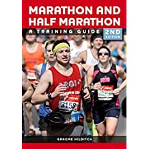 The Marathon and Half Marathon: A Training Guide: Written by Graeme Hilditch, 2014 Edition, (2nd Revised edition) Publisher: The Crowood Press Ltd [Paperback]