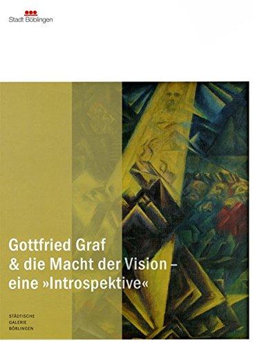 Gottfried Graf & die Macht der Vision - eine >>Introspektive<< (Ausstellungskataloge)