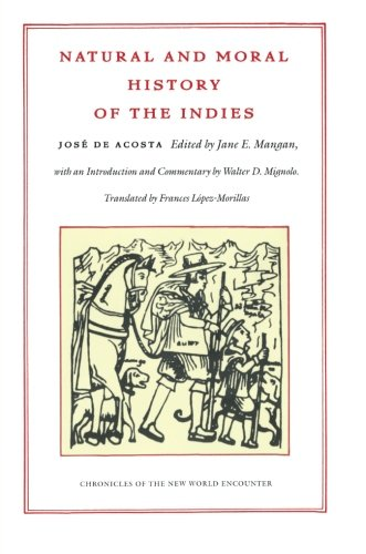Natural and Moral History of the Indies (Chronicles of a New World Encounter - Latin America in Translation) por José De Acosta