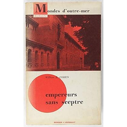 Empereurs sans sceptre Histoire des Administrateurs de la France d'outre-mer et de l'Ecole coloniale