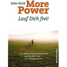 More Power. Lauf dich frei!: Vom übergewichtigen Kettenraucher zum Marathonläufer - eine Erfolgsgeschichte