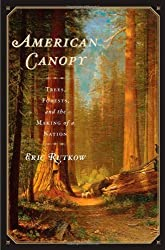 American Canopy: Trees, Forests, and the Making of a Nation by Eric Rutkow (2012-04-24)