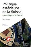 La politique extérieure de la Suisse - Après la guerre froide. Il s'agit d'une 2nde édition : elle remplace le 9782889141739