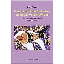 El negro de América Latina, su música, sus creencias: Haití, República Dominicana, Cuba y Brasil
