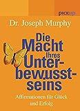 Die Macht Ihres Unterbewusstseins. Affirmationen für Glück und Erfolg - Joseph Murphy