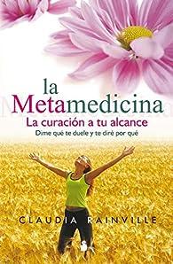 La metamedicina: la curación a tu alcance par CLAUDIA RAINVILLE