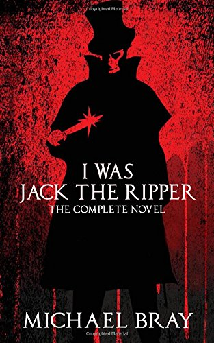 I Was Jack The Ripper: The complete novel