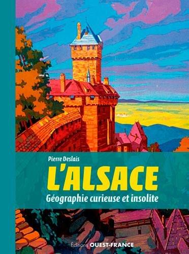 L'Alsace : géographie curieuse et insolite
