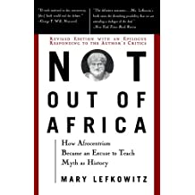 """Not Out Of Africa: How """"Afrocentrism"""" Became An Excuse To Teach Myth As History (New Republic Book)"""
