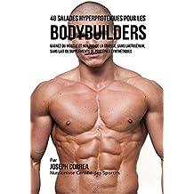 48 Salades Hyperprotéiques pour les Bodybuilders: Gagnez du Muscle et non pas de la Graisse, sans Lactosérum, sans Lait ou  Suppléments de Protéines Synthétiques