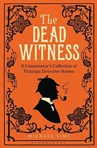 The Dead Witness: A Connoisseur's Collection of Victorian Detective Stories (Connoisseur's Collections)