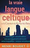 La vraie langue celtique et le Cromleck de Rennes-les-Bains: Edition intégrale avec agrandissements de la carte, notice biographique, et analyses sémantiques
