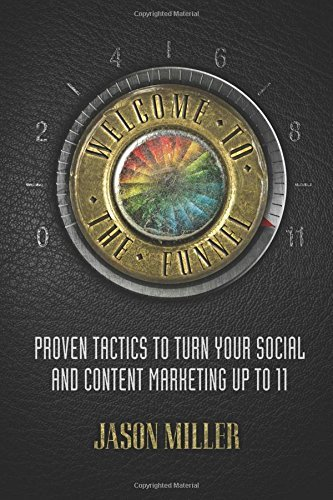 Welcome to the Funnel: Proven Tactics to Turn Your Social Media and Content Marketing up to 11 by Jason A Miller (6-Dec-2014) Paperback