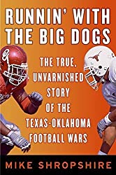 Runnin' with the Big Dogs: The True, Unvarnished Story of the Texas-Oklahoma Football Wars by Mike Shropshire (2006-08-29)