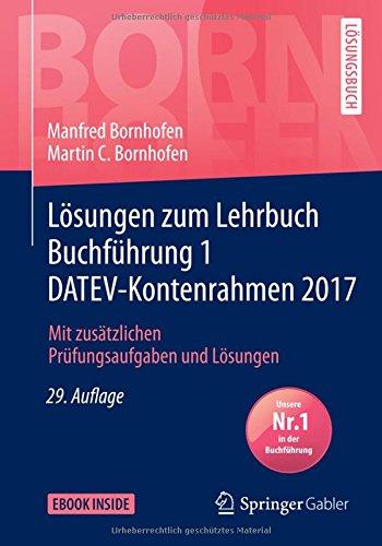 Lehrbuch Rechnungswesen (Lösungen zum Lehrbuch Buchführung 1 DATEV-Kontenrahmen 2017: Mit zusätzlichen Prüfungsaufgaben und Lösungen (Bornhofen Buchführung 1 LÖ))