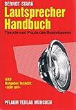 Lautsprecher-Handbuch. Theorie und Praxis des Boxenbauens