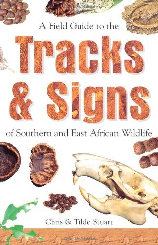 A Field Guide to the Tracks and Signs of Southern and East African Wildlife by Chris Stuart (2003-11-30)